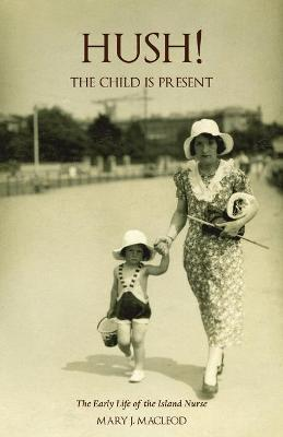 'Hush! The Child is Present': The autobiography of a child. 1932-1953.