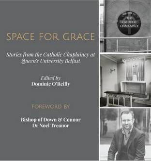Space for Grace: Stories from the Catholic Chaplaincy at Queen's University Belfast 2016