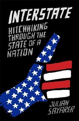 Interstate : Hitch Hiking Through the State of a Nation