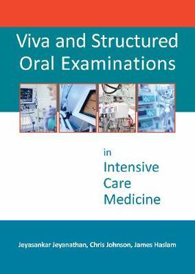 Viva and Structured Oral Examinations in Intensive Care Medicine - Jeyasankar Jeyanathan, Dr. Christopher Johnson, Dr. James Haslam