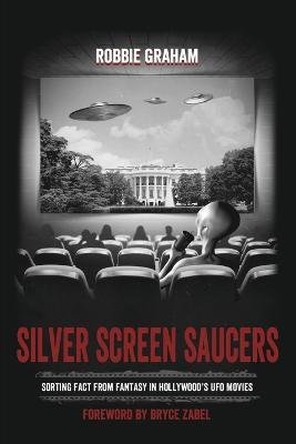 Silver Screen Saucers: Sorting Fact from Fantasy in Hollywood's UFO Movies