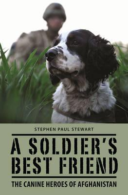 A Soldier's Best Friend : The Canine Heroes of Afghanistan
