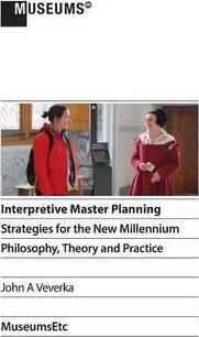 Interpretive Master Planning  Strategies for the New Millennium - Philosophy, Theory and Practice