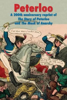 Peterloo  A 200th anniversary reprint of 'The Story of Peterloo' and 'The Mask of Anarchy' [annotated]