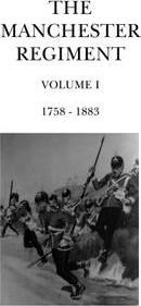 The Manchester Regiment 1758 - 1883: Volume 1