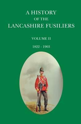 A History of the Lancashire Fusiliers: 1822-1903 Volume 2