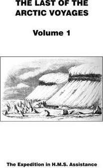 Last of the Arctic Voyages: The Expedition in HMS Assistance Volume 1
