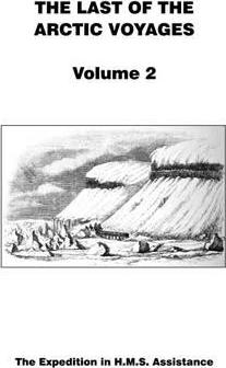 Last of the Arctic Voyages: The Expedition in HMS Assistance Volume 2