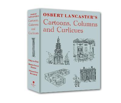 Osbert Lancaster's Cartoons, Columns and Curlicues : Including Pillar to Post, Homes Sweet Homes and Drayneflete Revealed