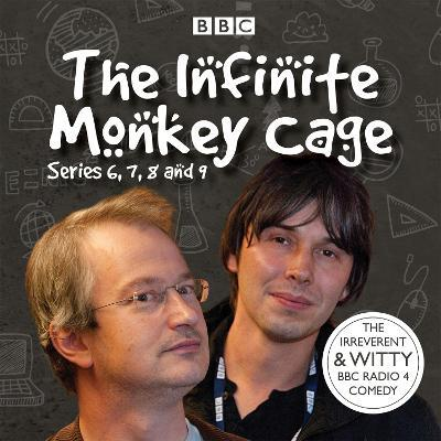 The Infinite Monkey Cage : Series 6, 7, 8 and 9