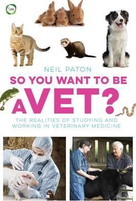 So You Want to be a Vet - Neil Paton