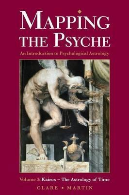 Mapping the Psyche: Kairos - The Astrology of Time Volume 3