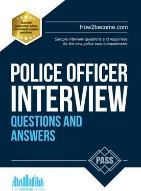 police officer interview questions and answers sample interview questions and responses to the new police