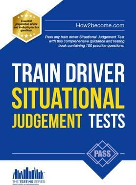 Train Driver Situational Judgement Tests: 100 Practice Questions to Help You Pass Your Trainee Train Driver SJT