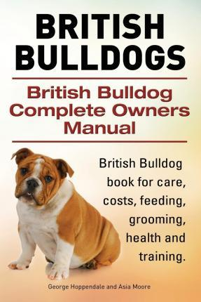 British Bulldogs. British Bulldog Complete Owners Manual. British Bulldog book for care, costs, feeding, grooming, health and training. Cover Image