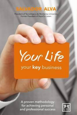 Your Life, Your Key Business : A Proven Methodology for Achieving Personal and Professional Success