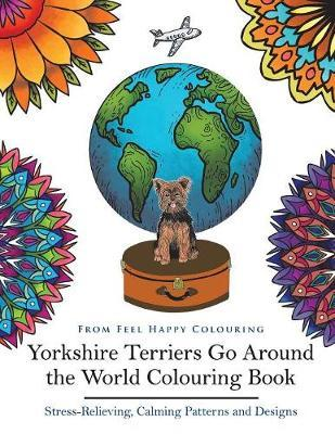 Yorkshire Terriers Go Around the World Colouring Book : Feel Happy ...