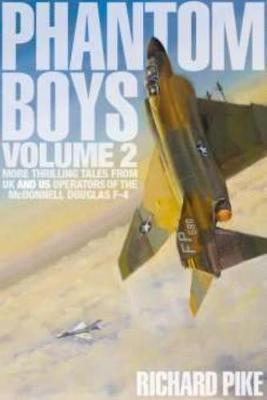 Phantom Boys 2 : More Thrilling Tales from UK and US Operators of the McDonnell Douglas F-4