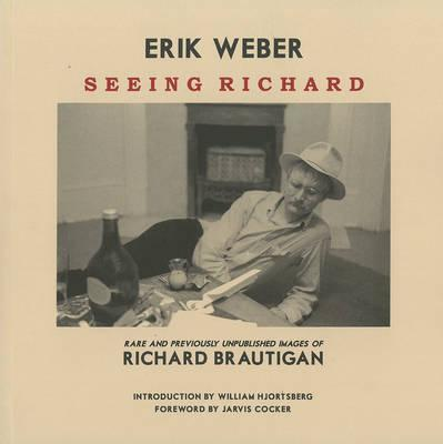 Seeing Richard : Rare and Previously Unpublished Images of Richard Brautigan