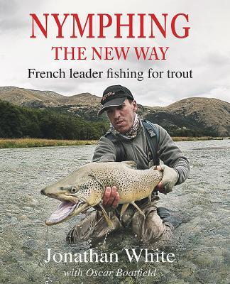 Nymphing - The New Way : French Leader Fishing for Trout