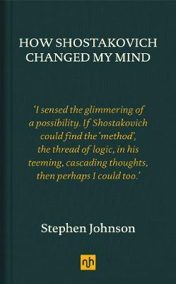 How Shostakovich Changed My Mind - Stephen Johnson
