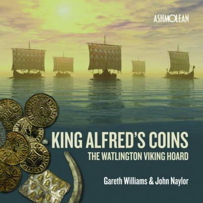 King Alfred's Coins : The Watlington Viking Hoard
