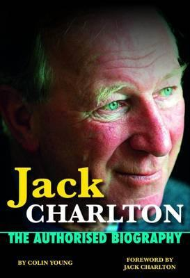 Jack Charlton : The Authorised Biography