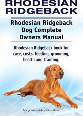 Rhodesian Ridgeback. Rhodesian Ridgeback Dog Complete Owners Manual. Rhodesian Ridgeback book for care, costs, feeding, grooming, health and training. Cover Image