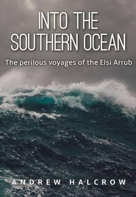 Into the Southern Ocean: The Perilous Voyages of the Elsi Arrub 2016
