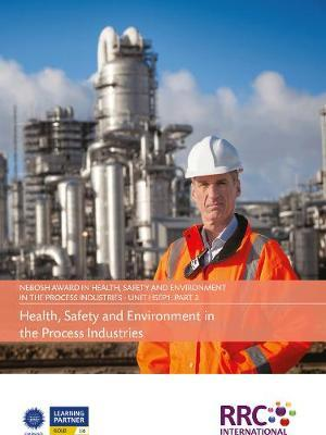 NEBOSH Award in Health, Safety and Environment for the Process Industries - Unit HSW1: Workplace Safety Foundations,Unit PS1: Process Safety, Unit PS2: Environmental Management- Text Book