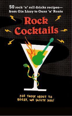 Rock Cocktails  50 Rock 'n' Roll Drinks Recipes-from Gin Lizzy to Guns 'n' RoseS