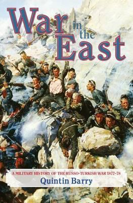 War in the East: A Military History of the Russo-Turkish War, 1877-78
