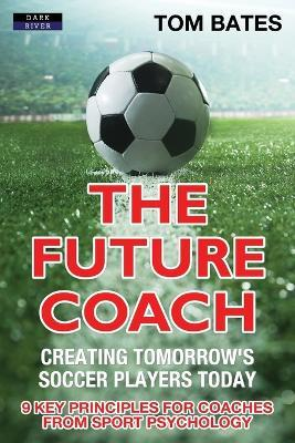 The Future Coach - Creating Tomorrow's Soccer Players Today