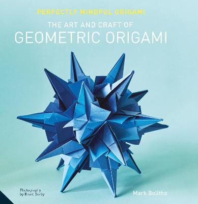 Perfectly Mindful Origami The Art And Craft Of Geometric Origami