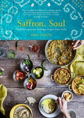 Saffron Soul : Healthy, vegetarian heritage recipes from India – Mira Manek