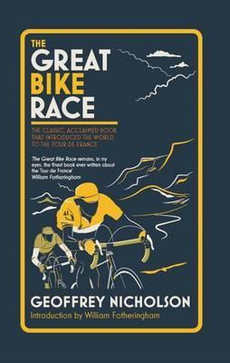 The Great Bike Race : The Classic, Acclaimed Book That Introduced a Nation to the Tour De France