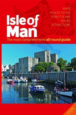 The All Round Guide to the Isle of Man 2018/19 : The most comprehensive guide