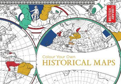 Colour Your Own Historical Maps British Library 9781911216018