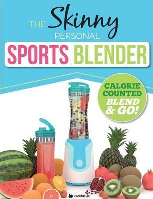 The Skinny Personal Sports Blender Recipe Book : Great Tasting, Nutritious Smoothies, Juices & Shakes. Perfect for Workouts, Weight Loss & Fat Burning. Blend & Go!