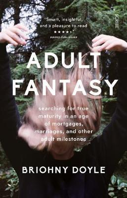 Adult Fantasy : searching for true maturity in an age of mortgages, marriages, and other adult milestones