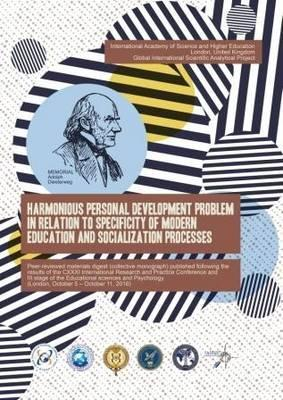 Harmonious Personal Development Problem in Relation to Specificity of Modern Education and Socialization Processes Peer-Reviewed Materials Digest (Collective Monograph) Published Following the Results of the Cxxxi International Research and Practice Conference and III Stage of the Championship in Psychology and Educational Sciences (London, October 5 - October 11, 2016)