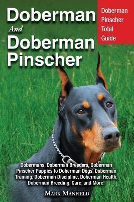 Doberman and Doberman Pinscher : Doberman Pinscher Total Guide Dobermans, Doberman Breeders, Doberman Pinscher Puppies to Doberman Dogs, Doberman Training, Doberman Discipline, Doberman Health, Doberman Breeding, Care, and More!
