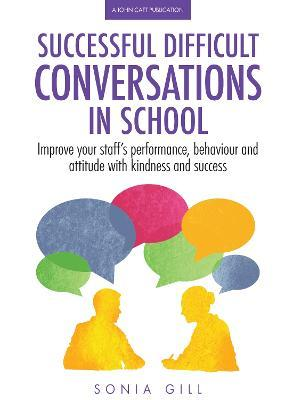 Successful Difficult Conversations : Improve your team's performance, behaviour and attitude with kindness and success