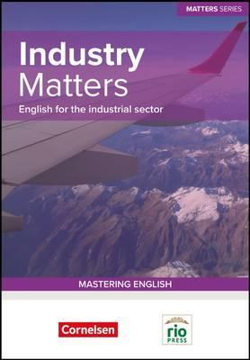 Industry Matters : English for the Industrial Sector