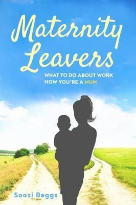 Maternity Leavers: What to Do About Work Now You're a Mum 2016