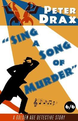 Sing a Song of Murder  A Golden Age Detective Story