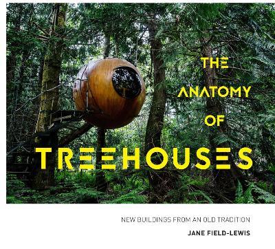 The Anatomy of treehouses: new buildings from an old tradition