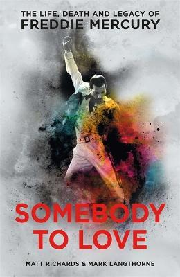 Somebody to Love : The Life, Death and Legacy of Freddie Mercury