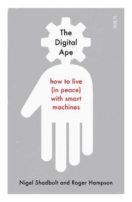 The Digital Ape : how to live (in peace) with smart machines