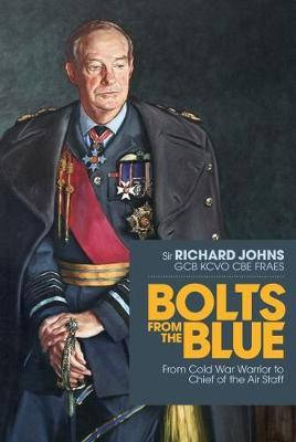 Bolts from the Blue : From Cold War Warrior to Chief of the Air Staff